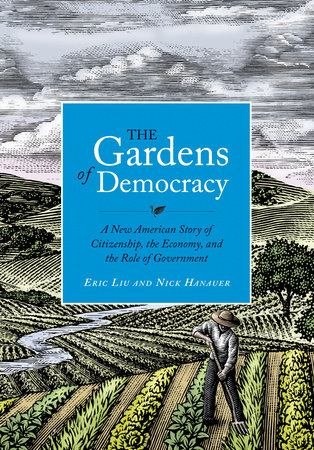 The Gardens of Democracy by Eric Liu and Nick Hanauer