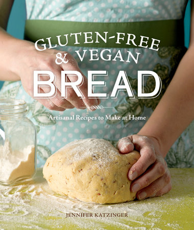 Gluten-Free and Vegan Bread by Jennifer Katzinger