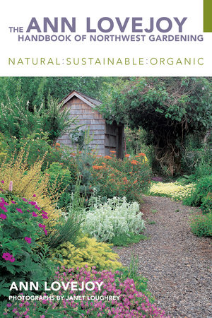 The Ann Lovejoy Handbook of Northwest Gardening by