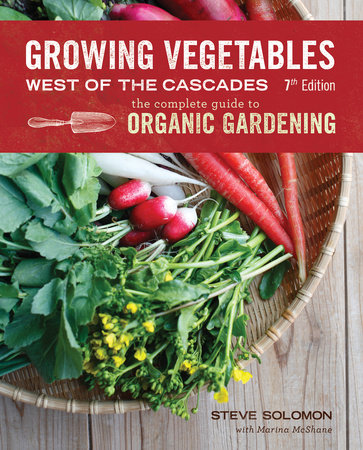 Growing Vegetables West of the Cascades, Updated 6th Edition by Steve Solomon