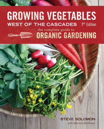 Growing Vegetables West of the Cascades, Updated 6th Edition