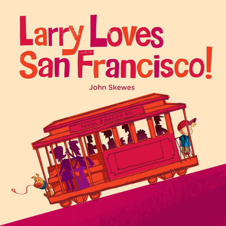 Larry Loves San Francisco! by John Skewes