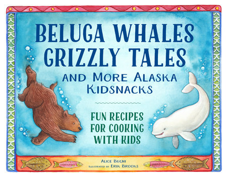 Beluga Whales, Grizzly Tales, and More Alaska Kidsnacks
