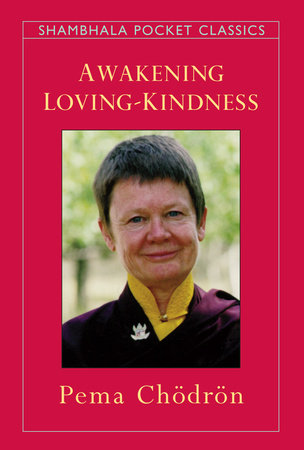Awakening Loving-Kindness by Pema Chodron