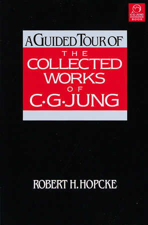 A Guided Tour of the Collected Works of C.G. Jung by