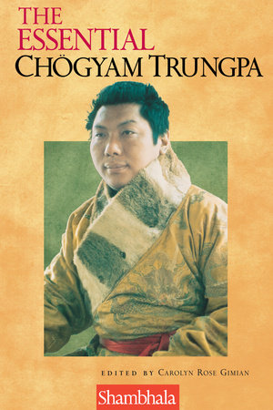 The Essential Chogyam Trungpa by Carolyn Rose Gimian