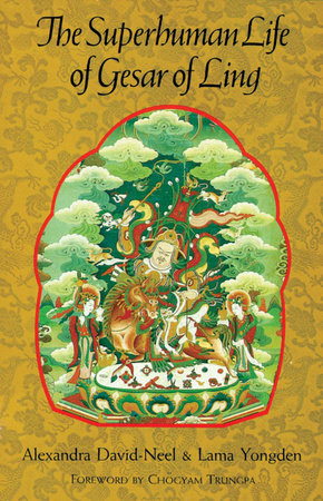 Superhuman Life of Gesar of Ling by Alexandra David-Neel