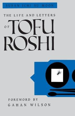 The Life and Letters of Tofu Roshi by Susan Moon