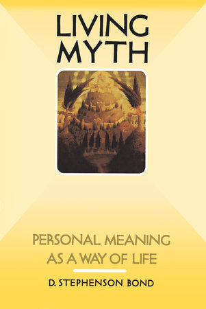 Living Myth by D. Stephenson Bond