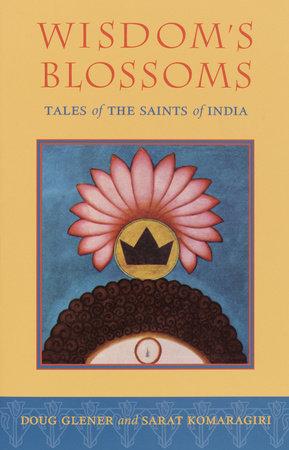Wisdom's Blossoms by Sarat Komaragiri and Doug Glener