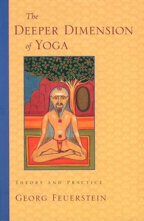 The Deeper Dimension of Yoga by Georg Feuerstein, Ph.D.