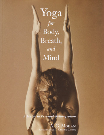Yoga for Body, Breath, and Mind by A.G. Mohan