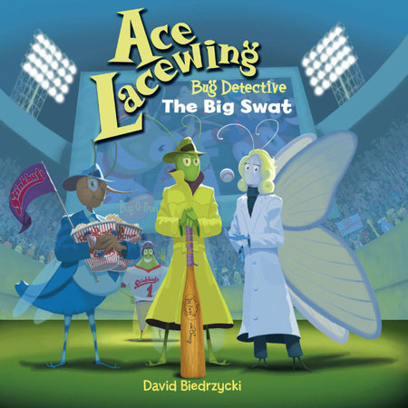 Ace Lacewing, Bug Detective: The Big Swat by David Biedrzycki