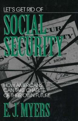 Let's Get Rid of Social Security by E. J. Myers