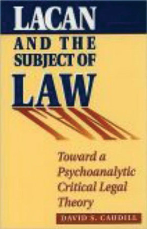 Lacan and the Subject of Law by David S. Caudill