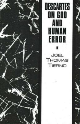 Descartes on God and Human Error by Joel T. Tierno