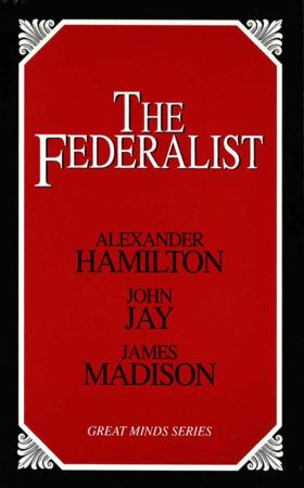 The Federalist by Alexander Hamilton, John Jay and James Madison