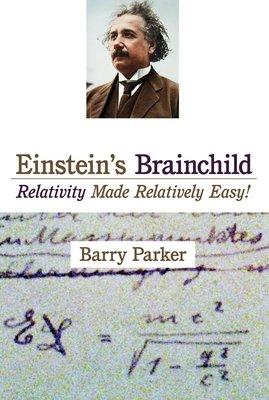 Einstein's Brainchild by Barry R. Parker