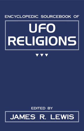 The Encyclopedic Sourcebook of Ufo Religions by