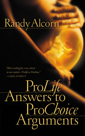 Pro-Life Answers to Pro-Choice Arguments by Randy Alcorn