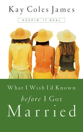 What I Wish I'd Known Before I Got Married by Kay Coles James
