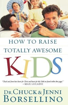 How to Raise Totally Awesome Kids by Chuck Borsellino and Jenni Borsellino
