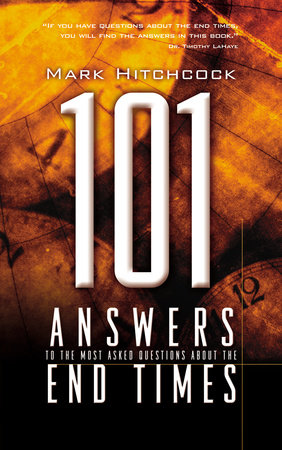 101 Answers to the Most Asked Questions about the End Times by