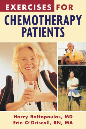 Exercises For Chemotherapy Patients by Harry Raftopoulos, M.D. and Erin O'Driscoll, RN, MA