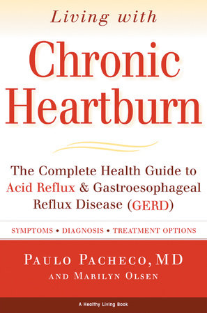 Living With Chronic Heartburn by Paulo Pacheco, M.D. and Marilyn Olsen