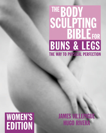 The Body Sculpting Bible for Buns & Legs: Women's Edition by James Villepigue and Hugo Rivera