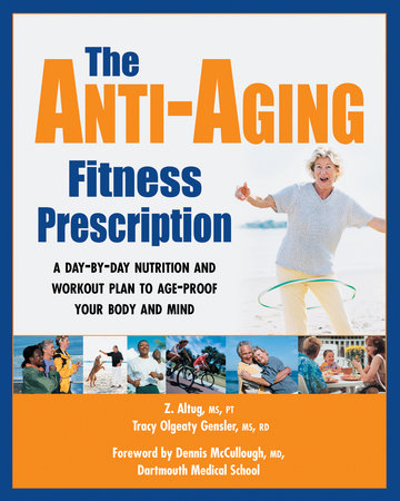 The Anti-Aging Fitness Prescription by Z. Altug and Tracy Olgeaty Gensler