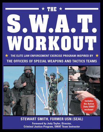 The S.W.A.T. Workout by Stewart Smith, LT, USN