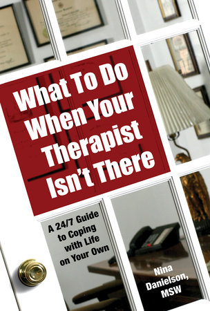 What To Do When Your Therapist Isn't There by Nina Danielson, MSW