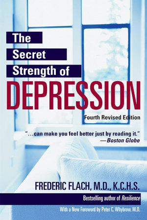 The Secret Strength of Depression, Fourth Edition by Frederic Flach, MD, KCHS