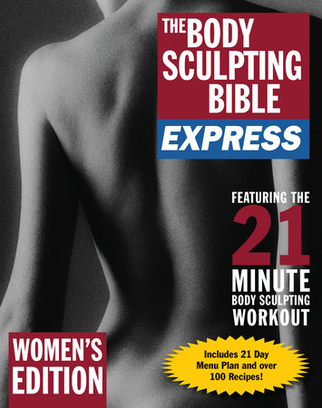 The Body Sculpting Bible Express for Women (Bonus Feature: 75 Quick & Healthy Recipes) by James Villepigue and Hugo Rivera