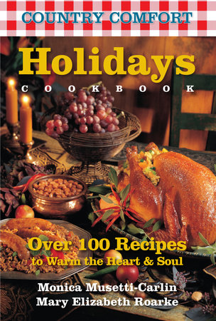 Holidays Cookbook: Country Comfort by Mary Elizabeth Roarke and Monica Musetti-Carlin