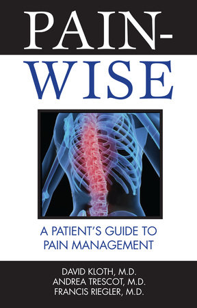Pain-Wise by David Kloth, M.D., Andrea Trescot, M.D. and Francis Riegler, M.D.