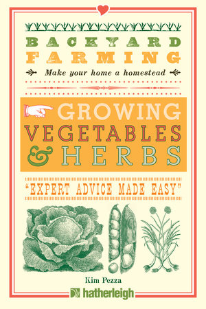 Backyard Farming: Growing Vegetables & Herbs by Kim Pezza