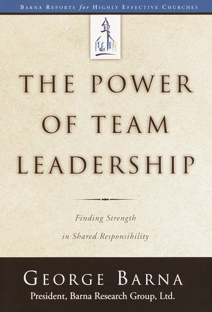 The Power of Team Leadership by George Barna