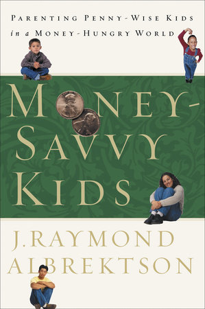 Money-Savvy Kids by J. Raymond Albrektson
