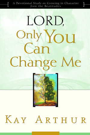 Lord, Only You Can Change Me by