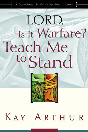 Lord, Is It Warfare? Teach Me to Stand by