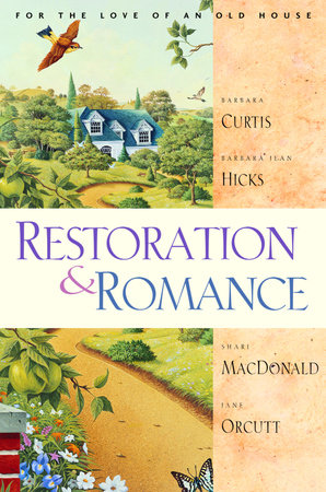Restoration and Romance by Jane Orcutt, Shari Macdonald, Barbara Jean Hicks and Barbara Curtis