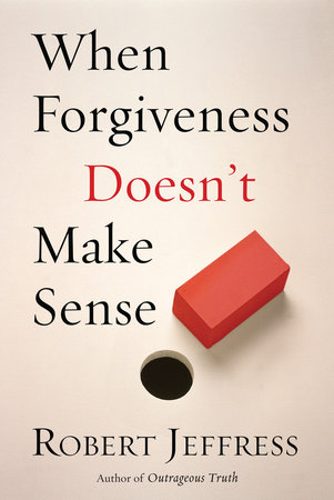 When Forgiveness Doesn't Make Sense by