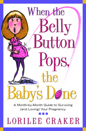 When the Belly Button Pops, the Baby's Done by Lorilee Craker