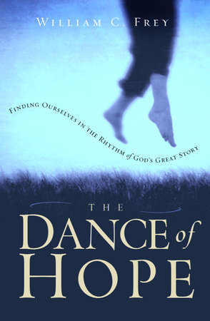 The Dance of Hope by William C. Frey