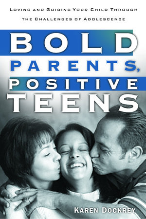 Bold Parents, Positive Teens by Karen Dockrey