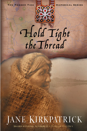 Hold Tight the Thread by Jane Kirkpatrick