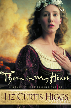 Thorn in My Heart by Liz Curtis Higgs