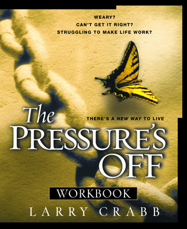 The Pressure's Off Workbook by Larry Crabb